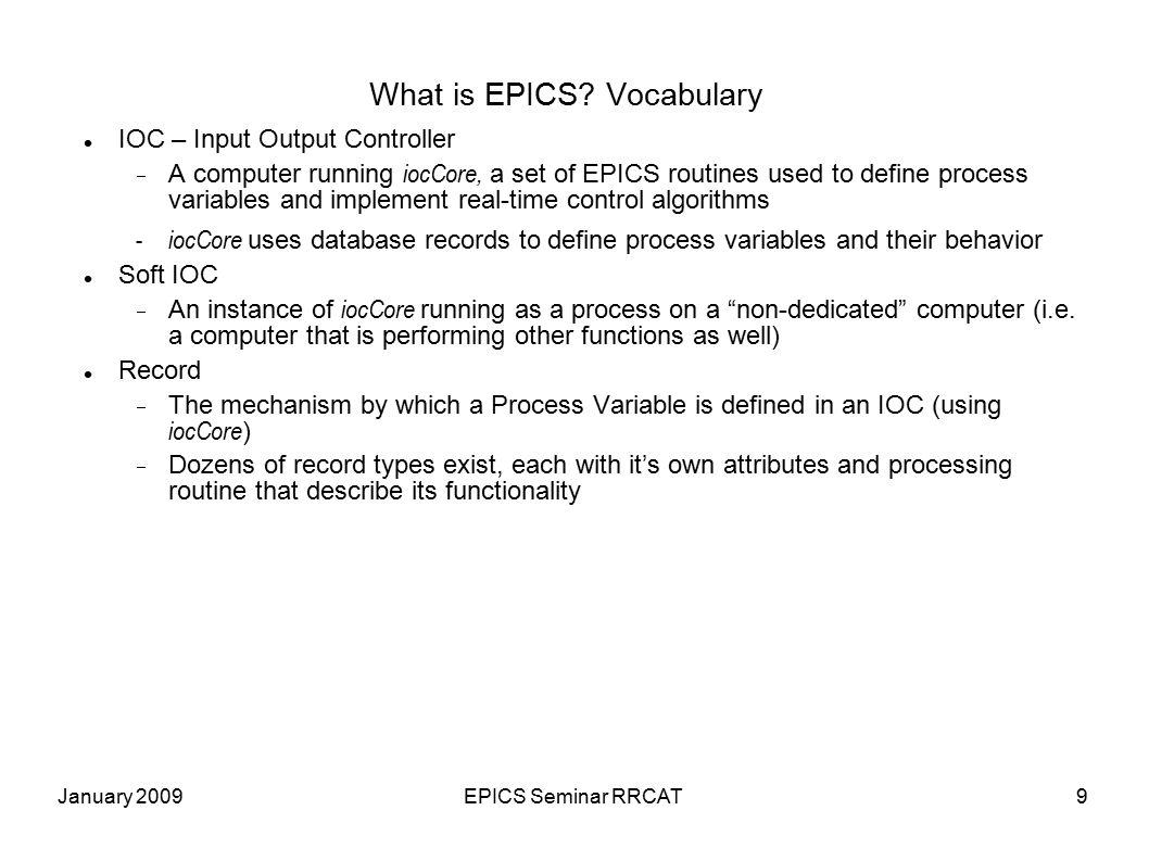 January 2009EPICS Seminar RRCAT9 What is EPICS.