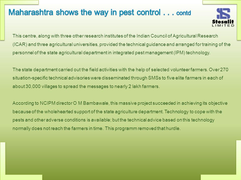 This centre, along with three other research institutes of the Indian Council of Agricultural Research (ICAR) and three agricultural universities, provided the technical guidance and arranged for training of the personnel of the state agricultural department in integrated pest management (IPM) technology.