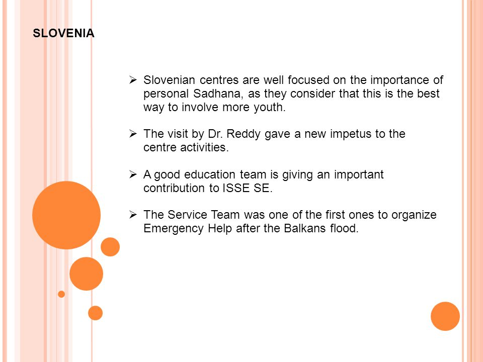 SLOVENIA  Slovenian centres are well focused on the importance of personal Sadhana, as they consider that this is the best way to involve more youth.