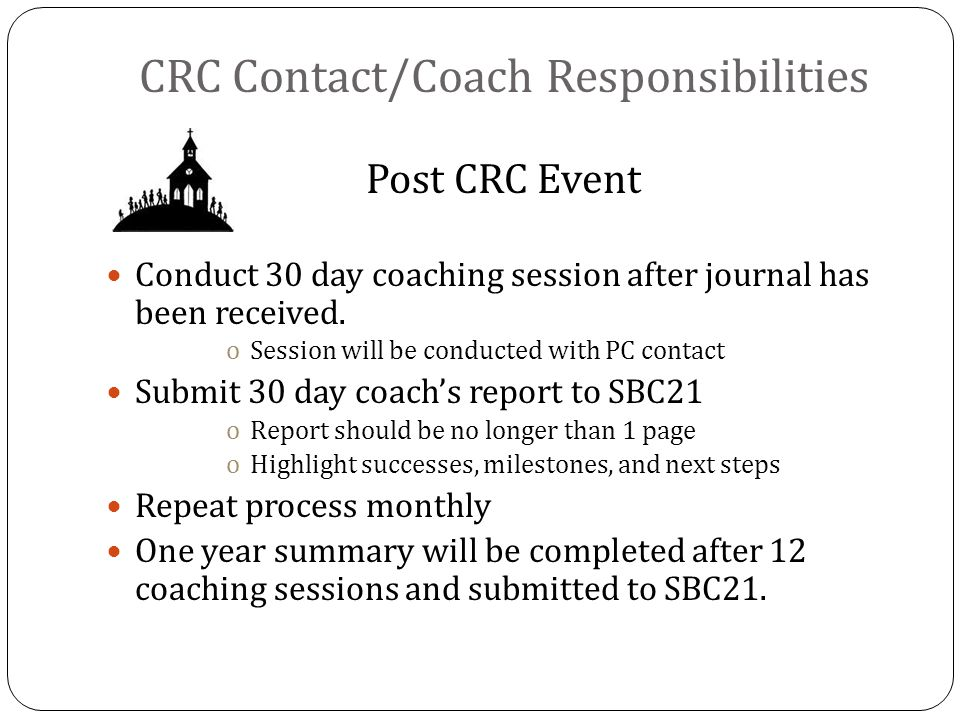 CRC Contact/Coach Responsibilities Post CRC Event Conduct 30 day coaching session after journal has been received.