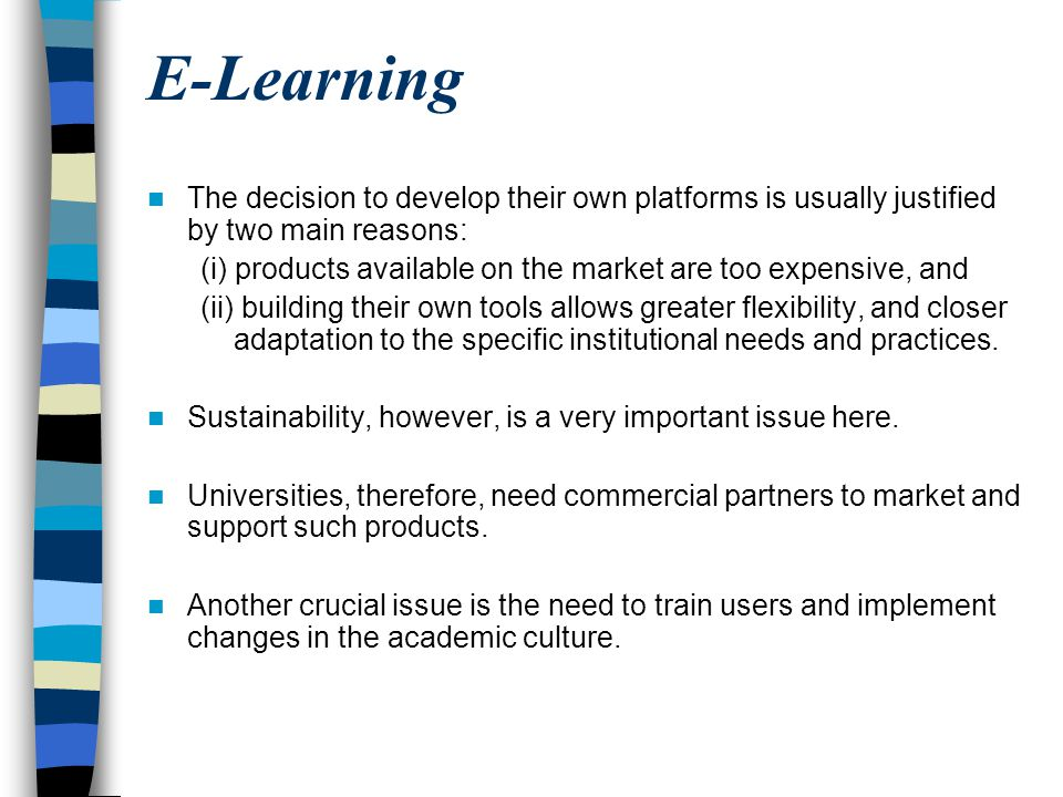 E-Learning The decision to develop their own platforms is usually justified by two main reasons: (i) products available on the market are too expensiv