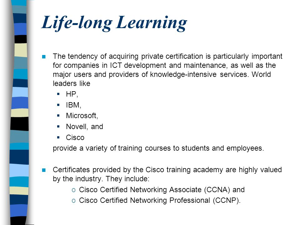 Life-long Learning The tendency of acquiring private certification is particularly important for companies in ICT development and maintenance, as well