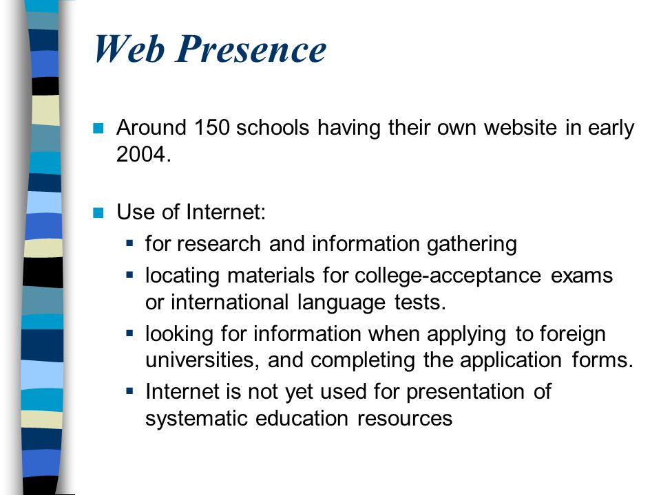 Web Presence Around 150 schools having their own website in early 2004. Use of Internet:  for research and information gathering  locating materials