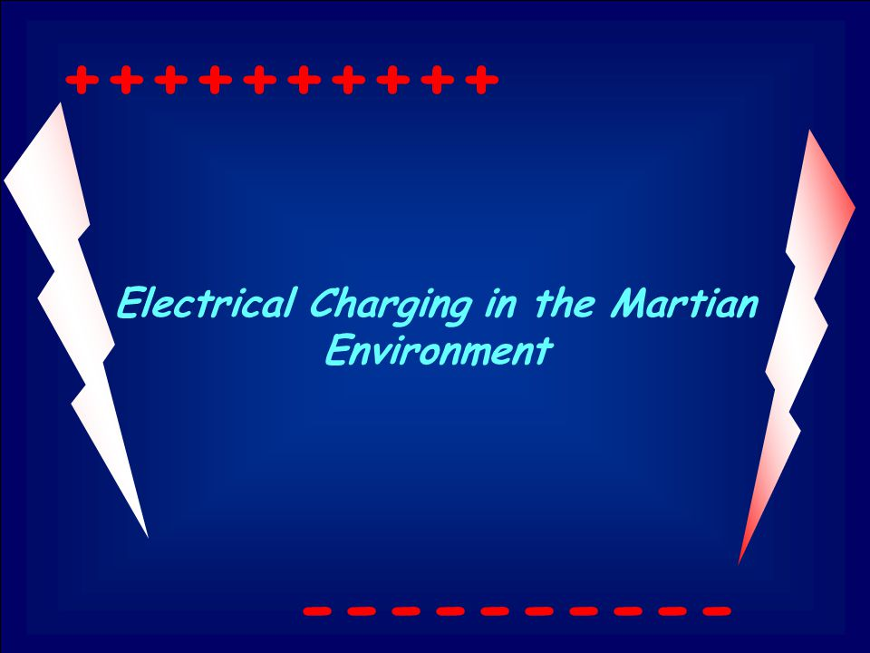 Electrical Charging in the Martian Environment ++++++++++ ----------