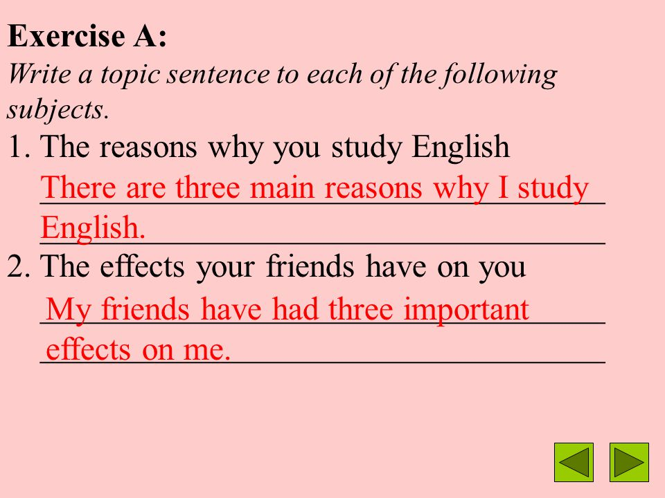 The following sentence patterns are often used in writing topic sentences for cause-and-effect paragraphs: 1. There are two/several causes of/reasons
