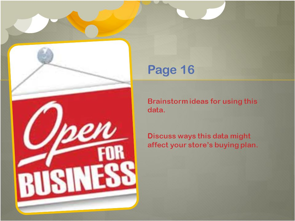 Page 16 Brainstorm ideas for using this data. Discuss ways this data might affect your store's buying plan.