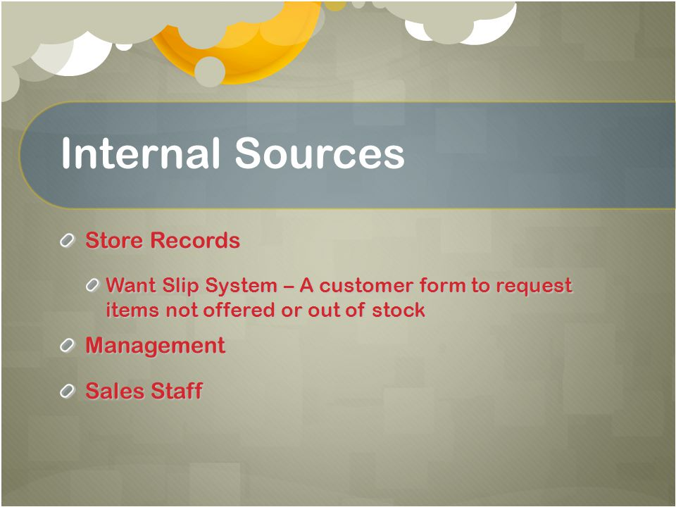 Internal Sources Store Records Want Slip System – A customer form to request items not offered or out of stock Management Sales Staff