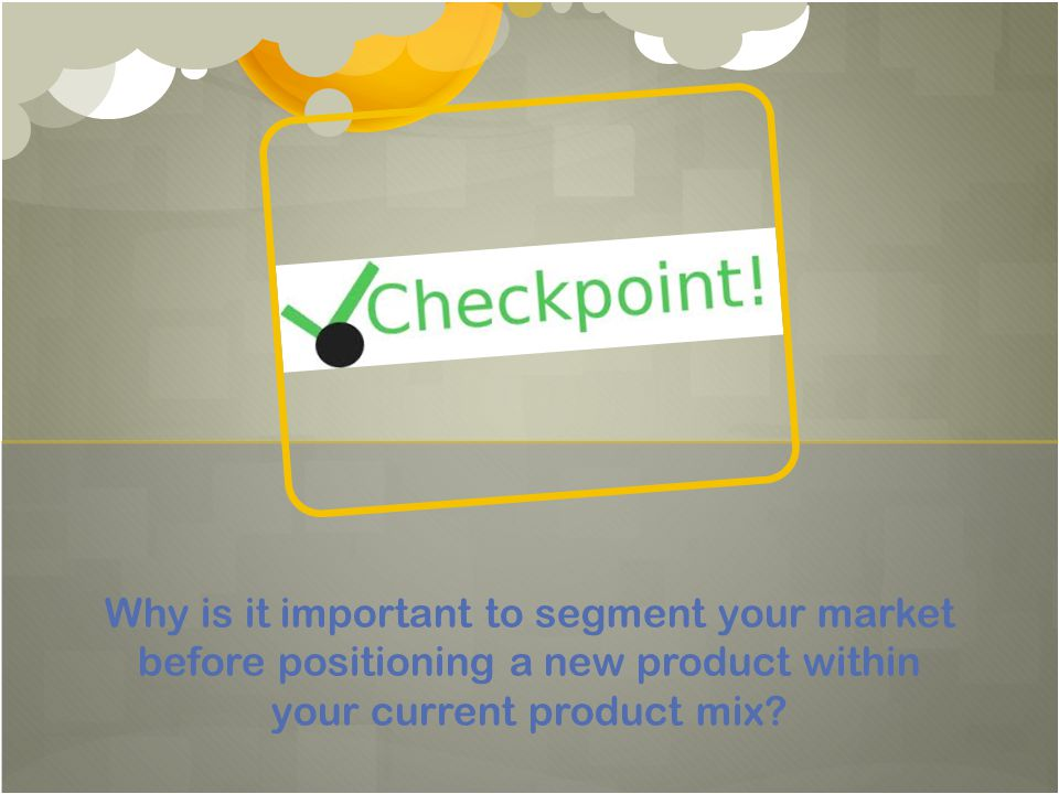 Why is it important to segment your market before positioning a new product within your current product mix?