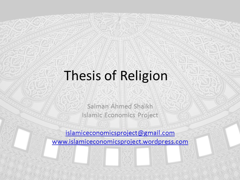 Thesis of Religion Salman Ahmed Shaikh Islamic Economics Project islamiceconomicsproject@gmail.com www.islamiceconomicsproject.wordpress.com