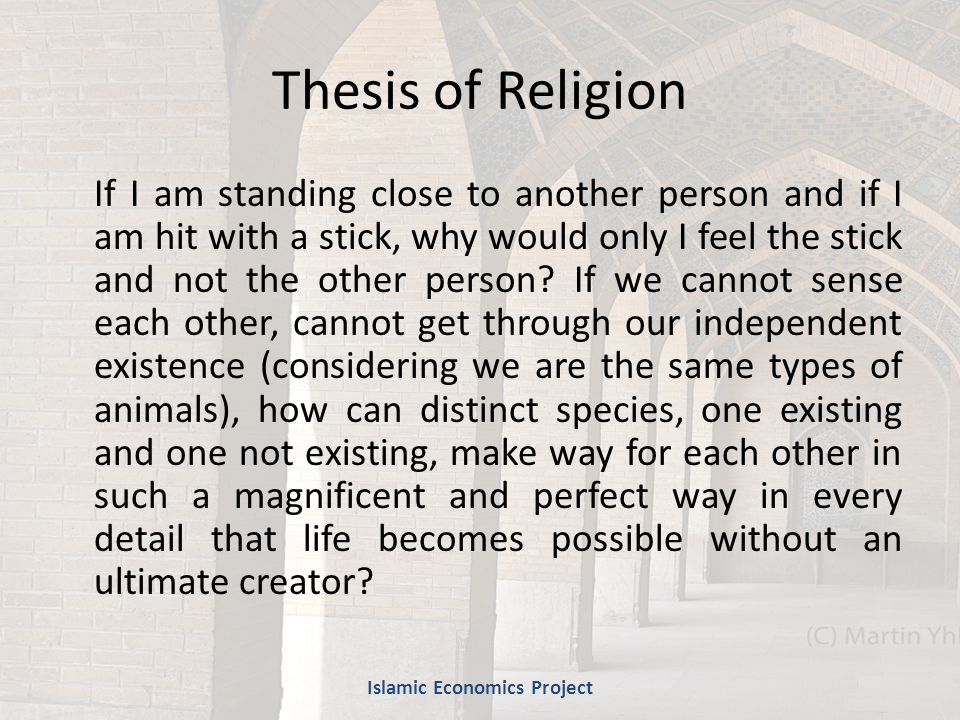 Thesis of Religion If I am standing close to another person and if I am hit with a stick, why would only I feel the stick and not the other person.