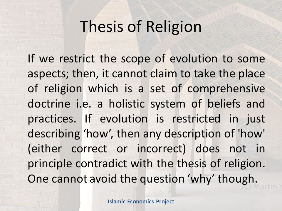 Thesis of Religion If we restrict the scope of evolution to some aspects; then, it cannot claim to take the place of religion which is a set of comprehensive doctrine i.e.
