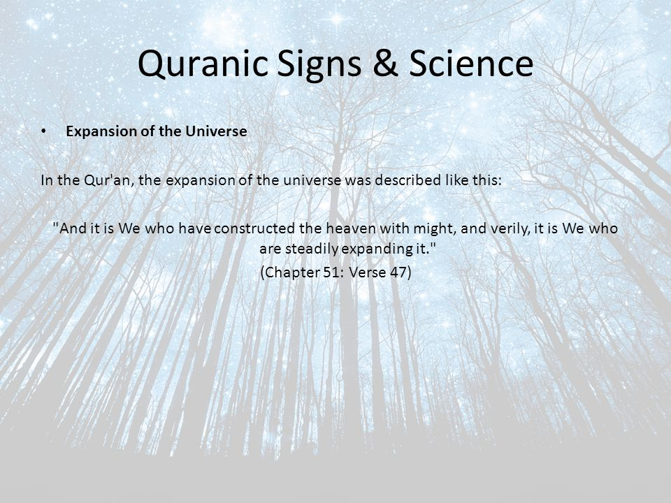 Quranic Signs & Science Expansion of the Universe In the Qur an, the expansion of the universe was described like this: And it is We who have constructed the heaven with might, and verily, it is We who are steadily expanding it. (Chapter 51: Verse 47)