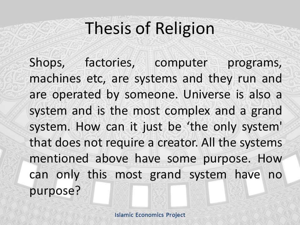 Thesis of Religion Shops, factories, computer programs, machines etc, are systems and they run and are operated by someone.