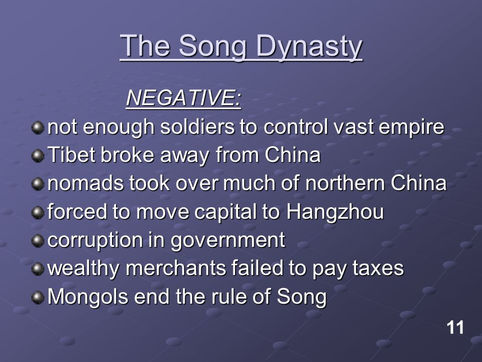 The Song Dynasty NEGATIVE: not enough soldiers to control vast empire Tibet broke away from China nomads took over much of northern China forced to mo