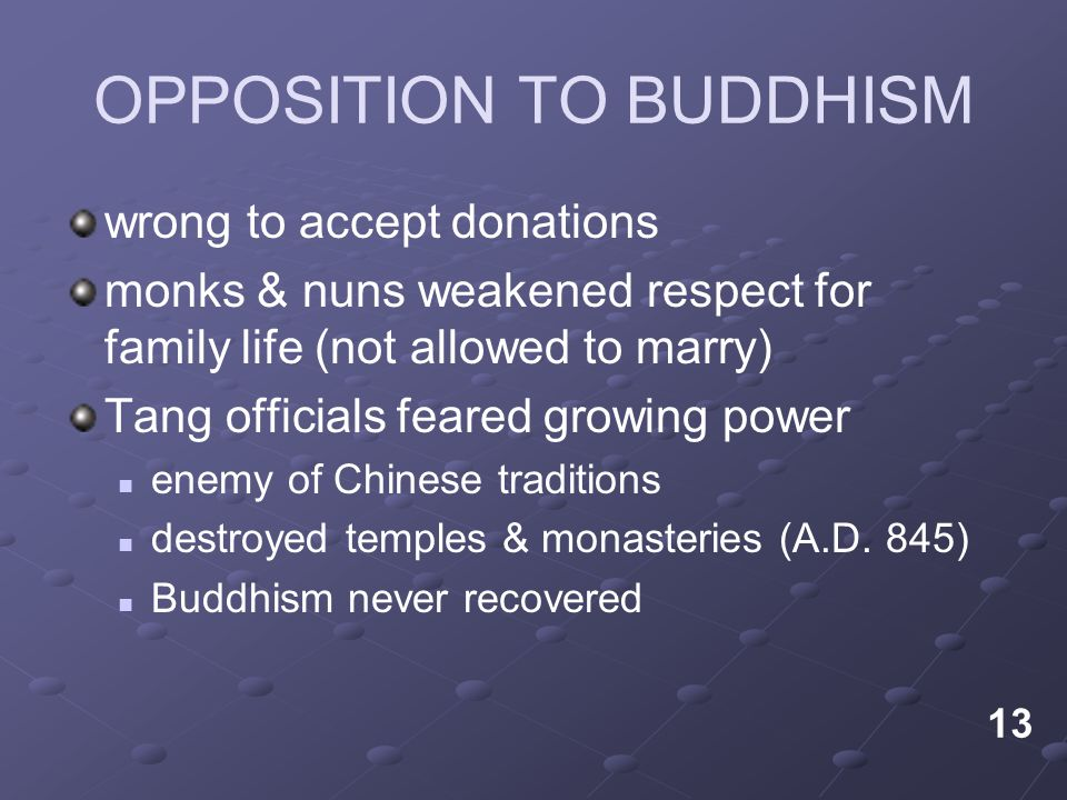 OPPOSITION TO BUDDHISM wrong to accept donations monks & nuns weakened respect for family life (not allowed to marry) Tang officials feared growing po