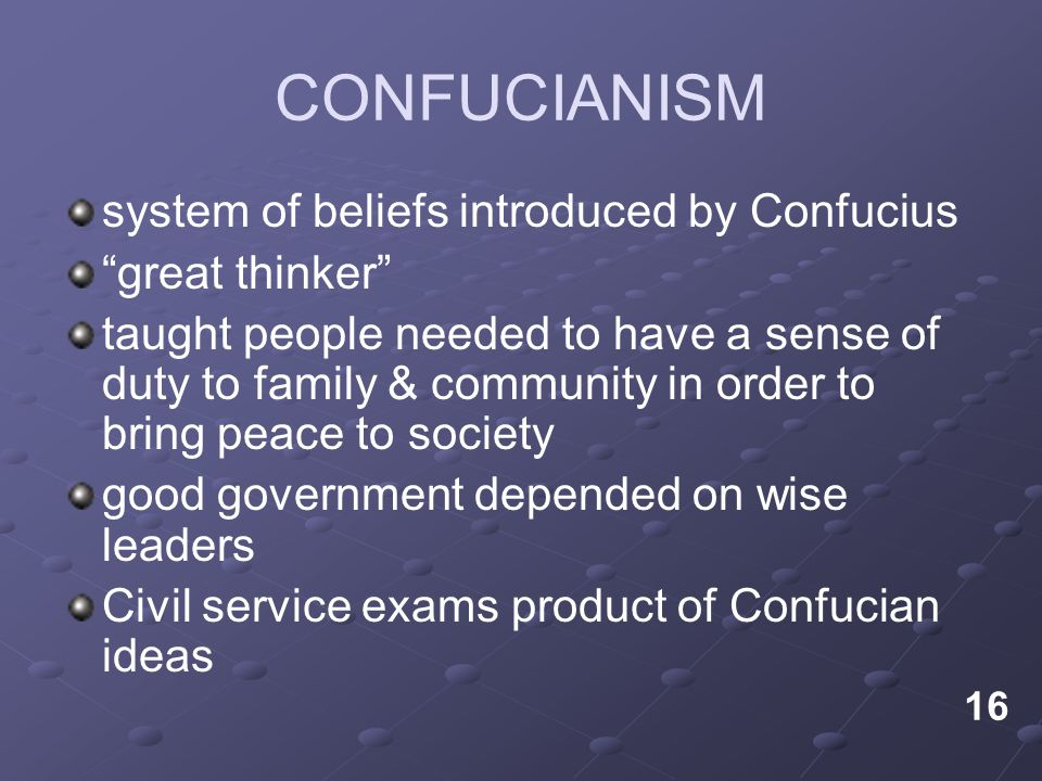 "CONFUCIANISM system of beliefs introduced by Confucius ""great thinker"" taught people needed to have a sense of duty to family & community in order to"
