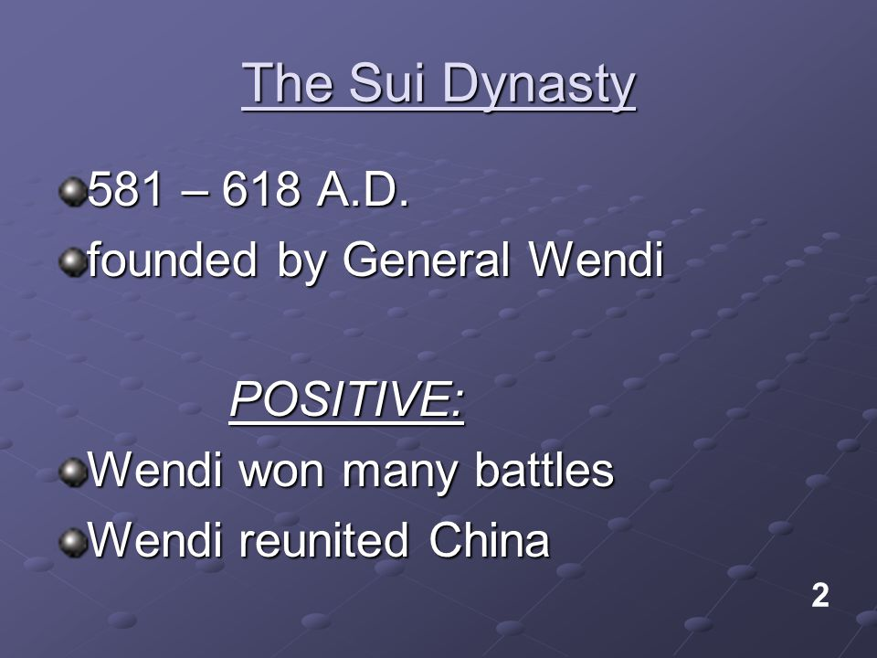The Sui Dynasty 581 – 618 A.D. founded by General Wendi POSITIVE: Wendi won many battles Wendi reunited China 2