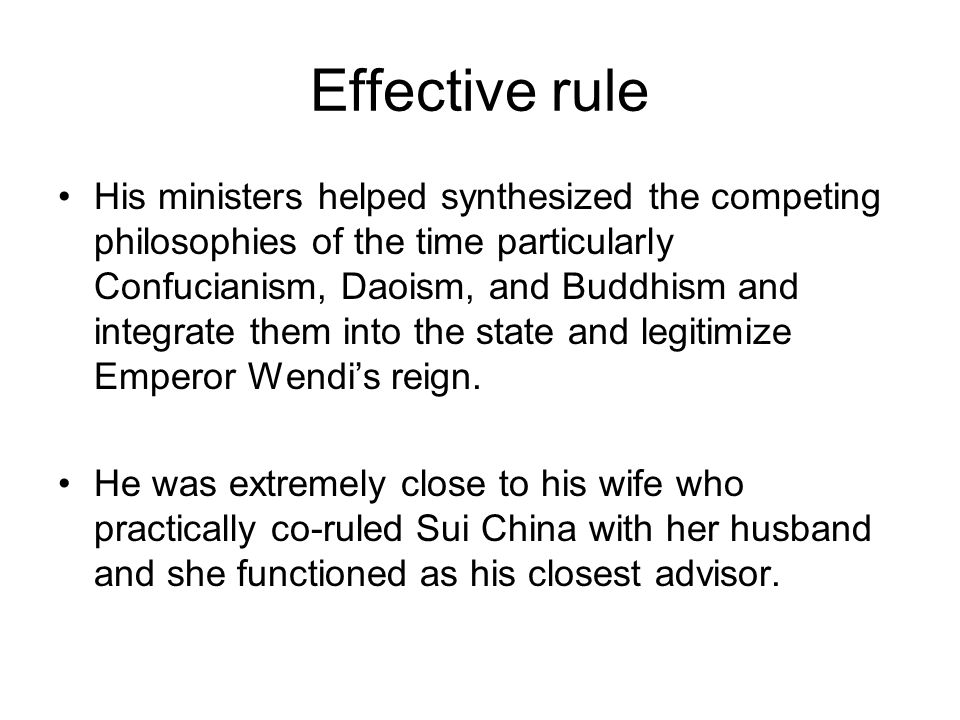 Effective rule His ministers helped synthesized the competing philosophies of the time particularly Confucianism, Daoism, and Buddhism and integrate them into the state and legitimize Emperor Wendi's reign.