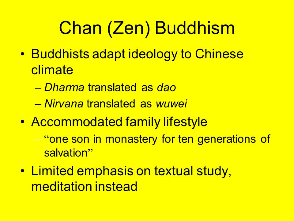 Conflicts with Chinese Culture Buddhism: –Text-based (Buddhist teachings) Emphasis on Metaphysics Ascetic ideal –Celibacy –Isolation Confucianism: –Text-based (Confucian teachings) –Daoism not text- based Emphasis on ethics, politics Family-centered –Procreation –Filial piety