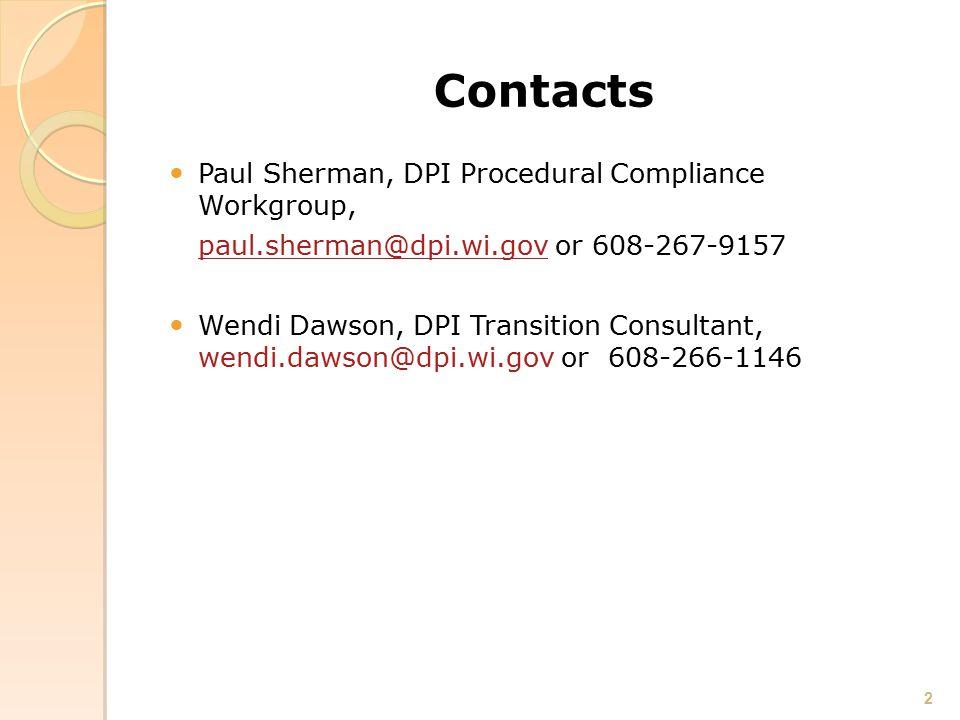 Contacts Paul Sherman, DPI Procedural Compliance Workgroup, paul.sherman@dpi.wi.gov or 608-267-9157aul.sherman@dpi.wi.gov Wendi Dawson, DPI Transition Consultant, wendi.dawson@dpi.wi.gov or 608-266-1146 2