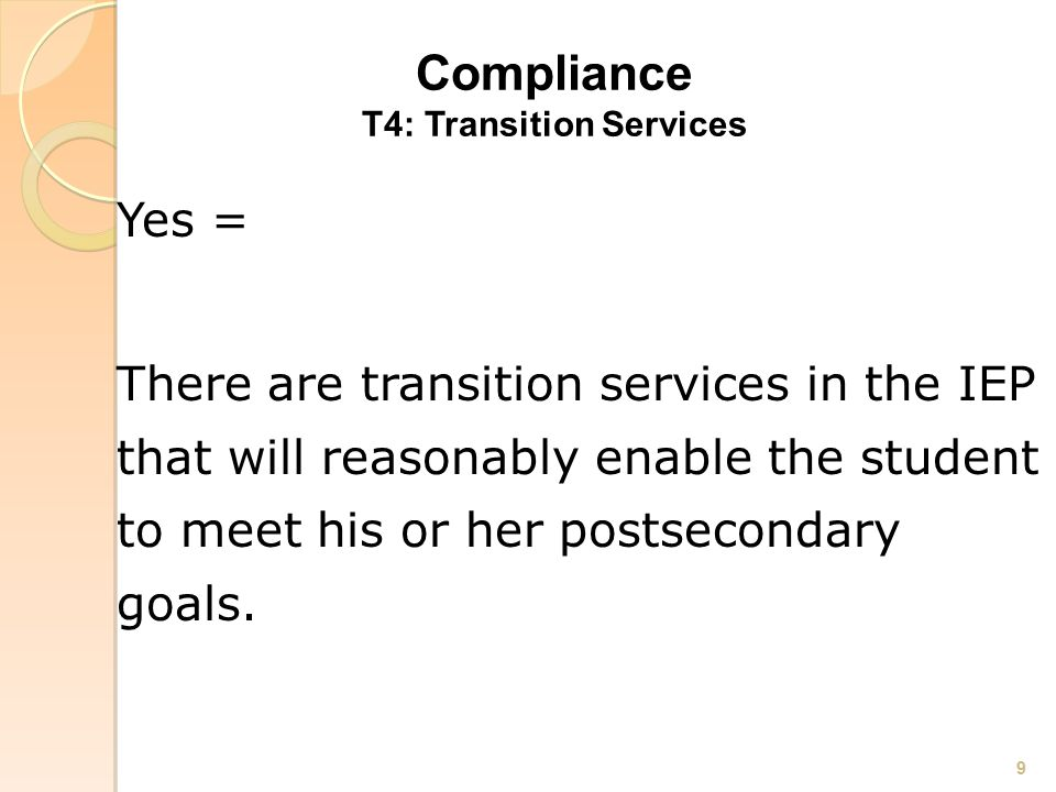 Compliance T4: Transition Services Yes = There are transition services in the IEP that will reasonably enable the student to meet his or her postsecondary goals.
