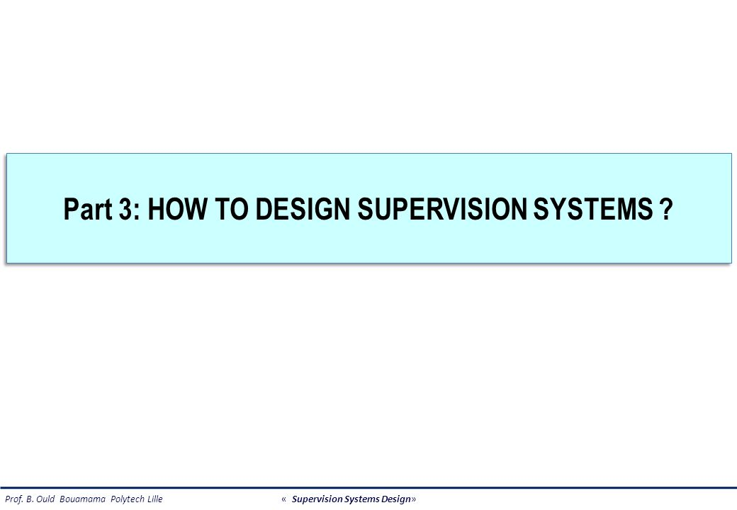 Prof. B. Ould Bouamama Polytech Lille « Supervision Systems Design» DIAGNOSTIC METHODS (2/2)