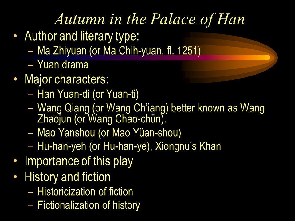 Autumn in the Palace of Han Author and literary type: –Ma Zhiyuan (or Ma Chih-yuan, fl. 1251) –Yuan drama Major characters: –Han Yuan-di (or Yuan-ti)