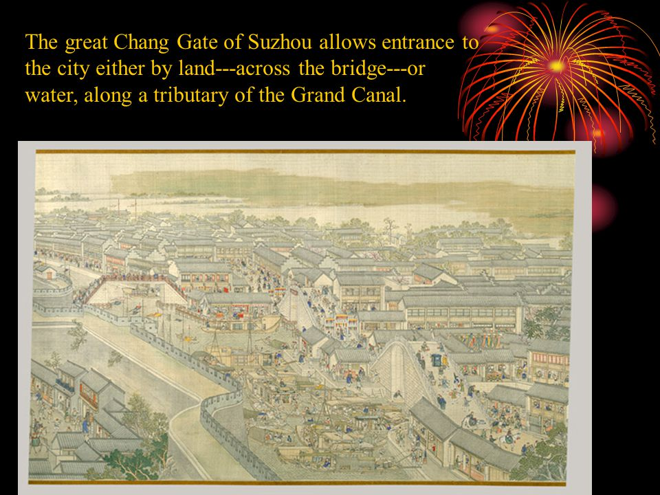 The great Chang Gate of Suzhou allows entrance to the city either by land---across the bridge---or water, along a tributary of the Grand Canal.