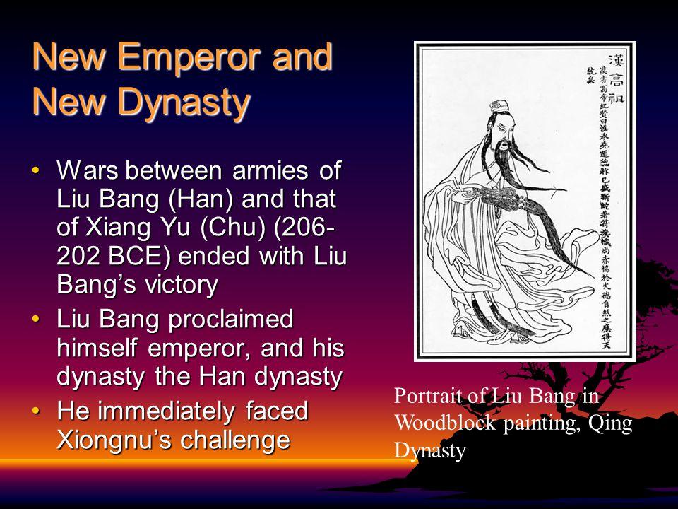 New Emperor and New Dynasty Wars between armies of Liu Bang (Han) and that of Xiang Yu (Chu) (206- 202 BCE) ended with Liu Bang's victoryWars between