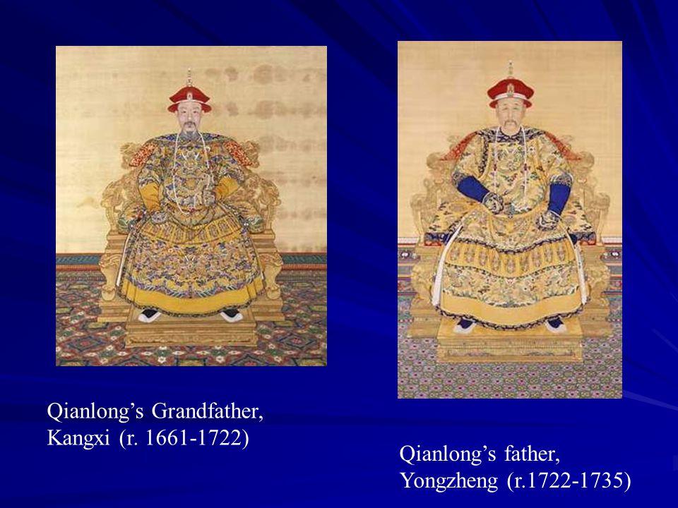 Qianlong's Grandfather, Kangxi (r. 1661-1722) Qianlong's father, Yongzheng (r.1722-1735)