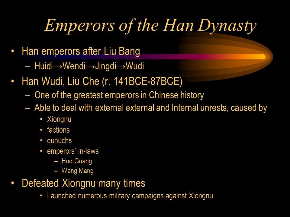 Emperors of the Han Dynasty Han emperors after Liu Bang –Huidi→Wendi→Jingdi→Wudi Han Wudi, Liu Che (r.