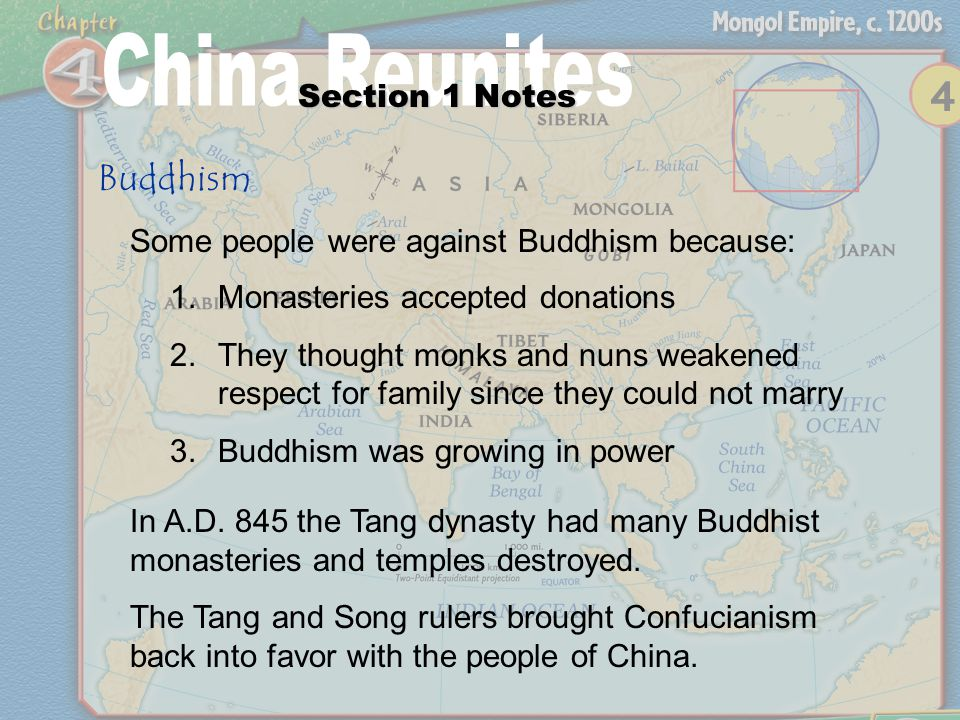 Section 1 Notes Buddhism Some people were against Buddhism because: 1.Monasteries accepted donations 2.They thought monks and nuns weakened respect for family since they could not marry 3.Buddhism was growing in power In A.D.