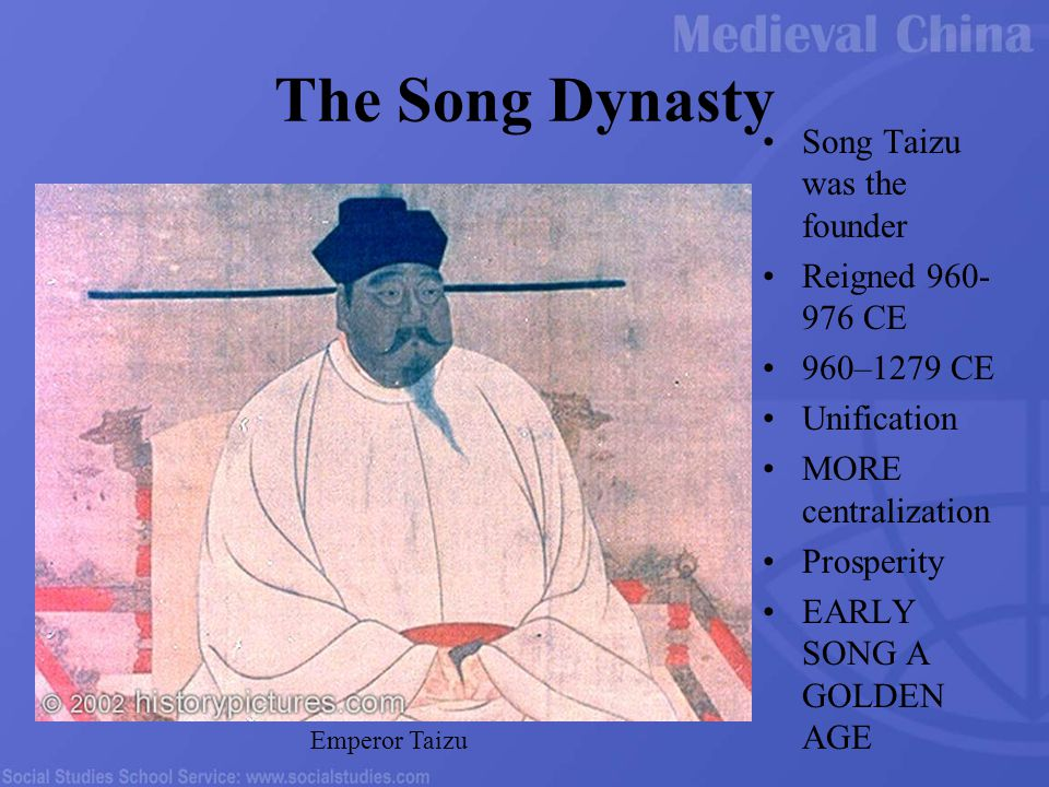 The Song Dynasty Song Taizu was the founder Reigned 960- 976 CE 960–1279 CE Unification MORE centralization Prosperity EARLY SONG A GOLDEN AGE Emperor Taizu