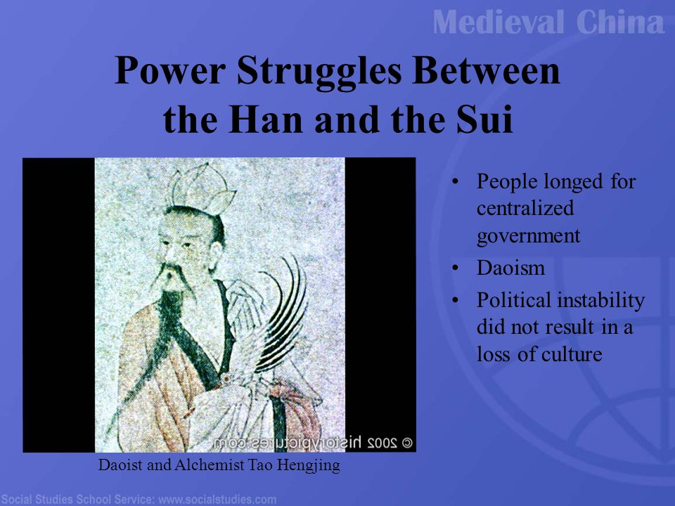 Power Struggles Between the Han and the Sui People longed for centralized government Daoism Political instability did not result in a loss of culture Daoist and Alchemist Tao Hengjing