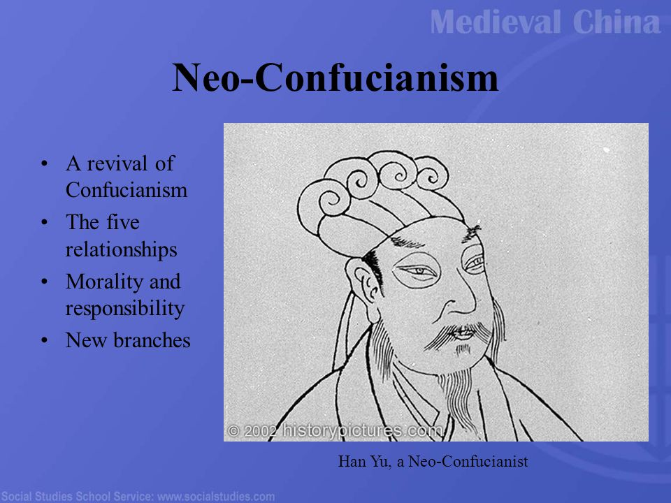Neo-Confucianism A revival of Confucianism The five relationships Morality and responsibility New branches Han Yu, a Neo-Confucianist