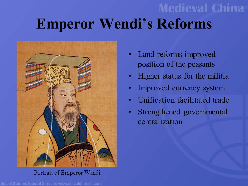 Emperor Wendi's Reforms Land reforms improved position of the peasants Higher status for the militia Improved currency system Unification facilitated trade Strengthened governmental centralization Portrait of Emperor Wendi