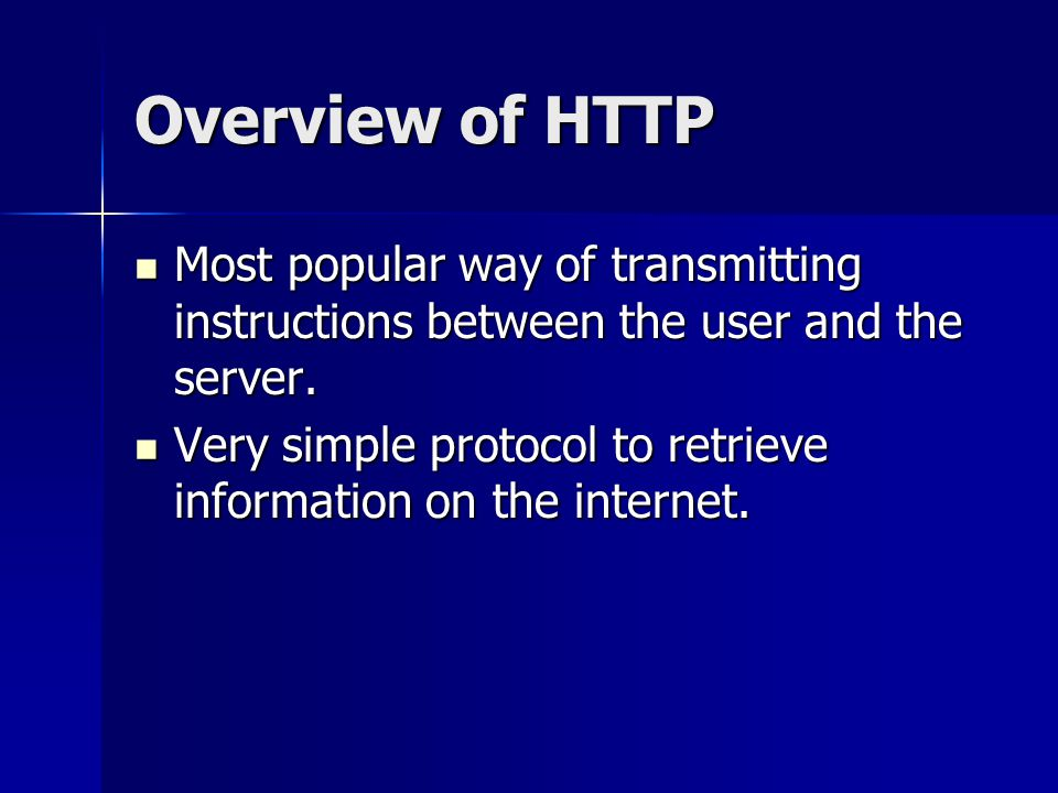 Overview of HTTP Most popular way of transmitting instructions between the user and the server.