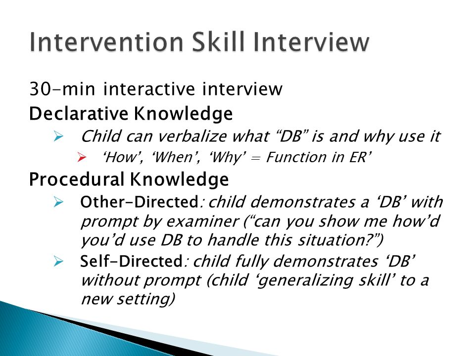 "30-min interactive interview Declarative Knowledge  Child can verbalize what ""DB"" is and why use it  'How', 'When', 'Why' = Function in ER' Procedur"