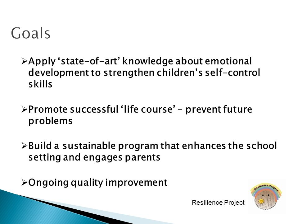  Apply 'state-of-art' knowledge about emotional development to strengthen children's self-control skills  Promote successful 'life course' – prevent