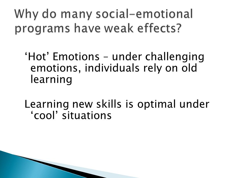 'Hot' Emotions – under challenging emotions, individuals rely on old learning Learning new skills is optimal under 'cool' situations