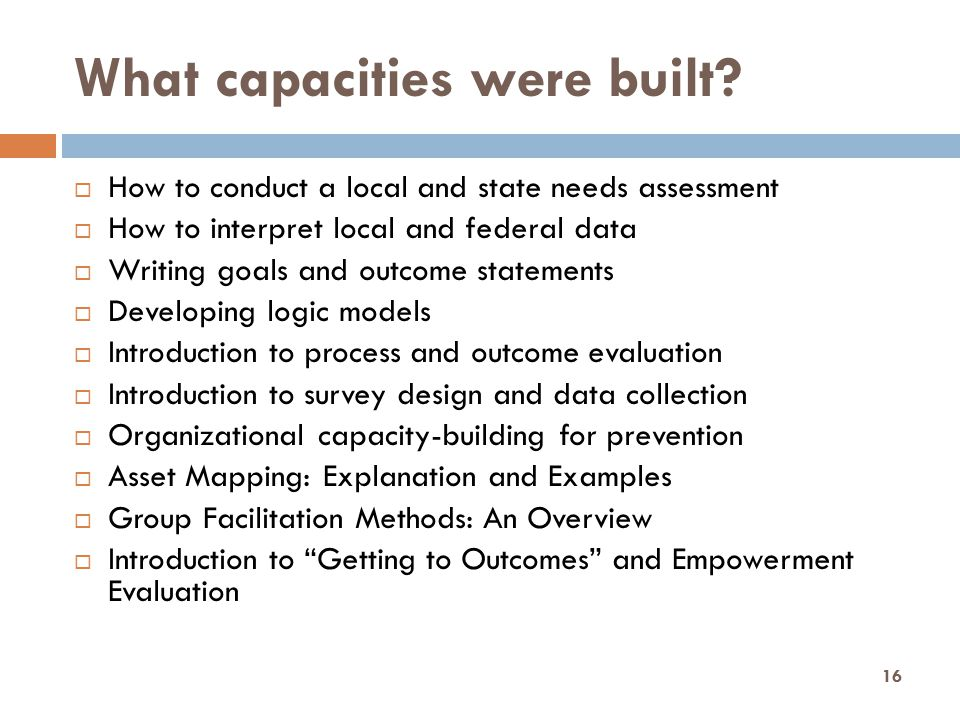 What capacities were built?  How to conduct a local and state needs assessment  How to interpret local and federal data  Writing goals and outcome