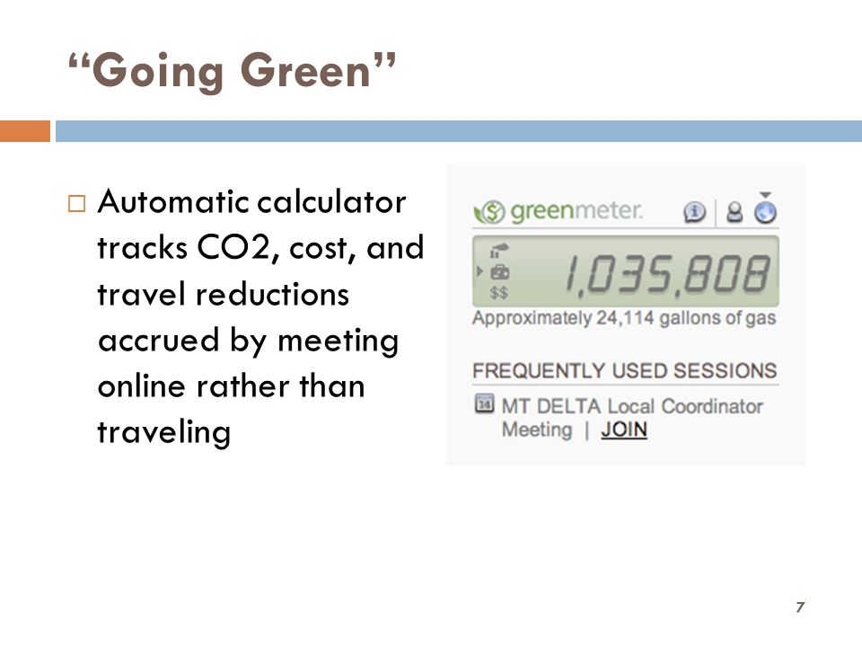 """Going Green""  Automatic calculator tracks CO2, cost, and travel reductions accrued by meeting online rather than traveling 7"