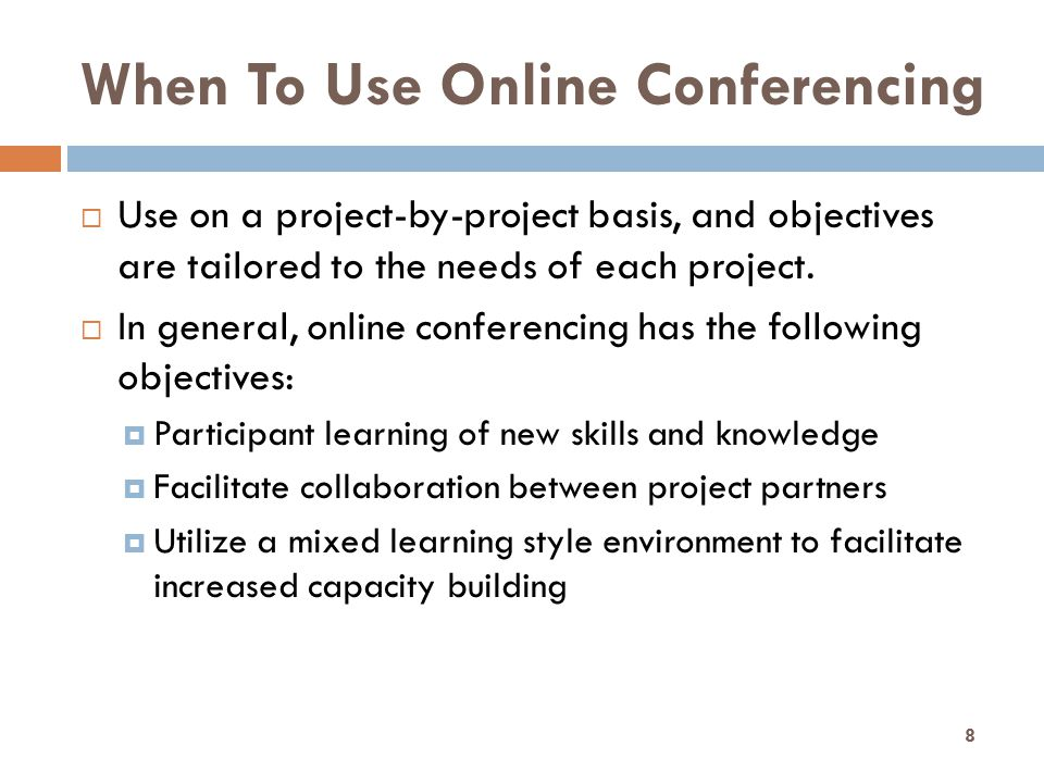 When To Use Online Conferencing  Use on a project-by-project basis, and objectives are tailored to the needs of each project.