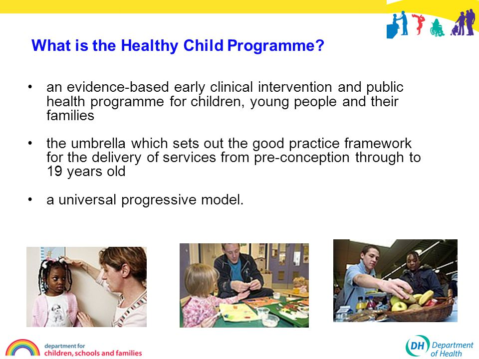 What is the Healthy Child Programme? an evidence-based early clinical intervention and public health programme for children, young people and their fa