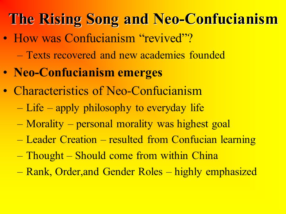 "The Rising Song and Neo-Confucianism How was Confucianism ""revived""? –Texts recovered and new academies founded Neo-Confucianism emerges Characteristi"