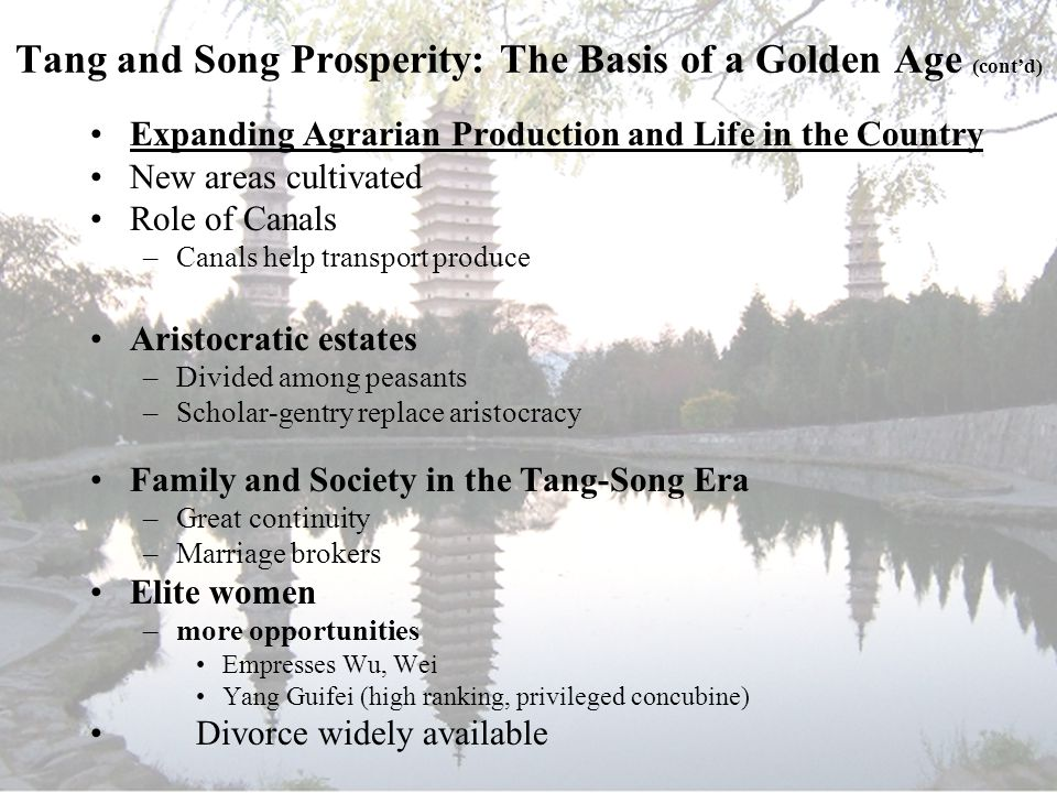 Tang and Song Prosperity: The Basis of a Golden Age (cont'd) Expanding Agrarian Production and Life in the Country New areas cultivated Role of Canals