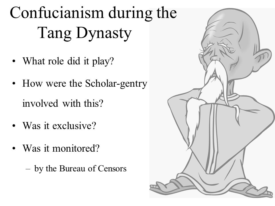 Confucianism during the Tang Dynasty What role did it play? How were the Scholar-gentry involved with this? Was it exclusive? Was it monitored? –by th