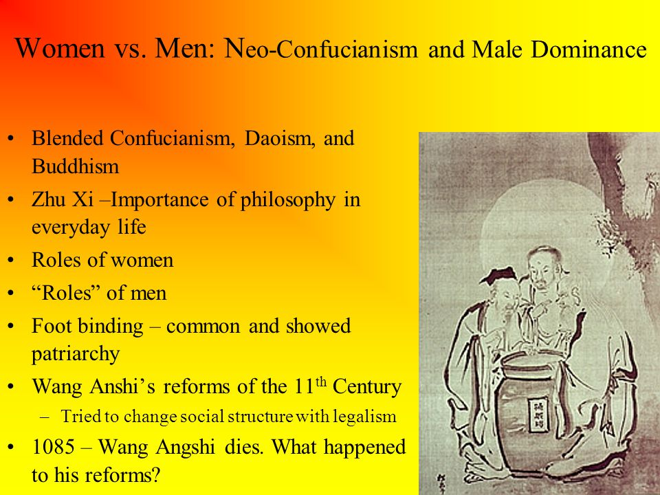 Women vs. Men: N eo-Confucianism and Male Dominance Blended Confucianism, Daoism, and Buddhism Zhu Xi –Importance of philosophy in everyday life Roles
