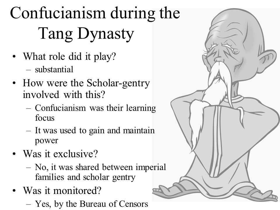 Confucianism during the Tang Dynasty What role did it play? –substantial How were the Scholar-gentry involved with this? –Confucianism was their learn