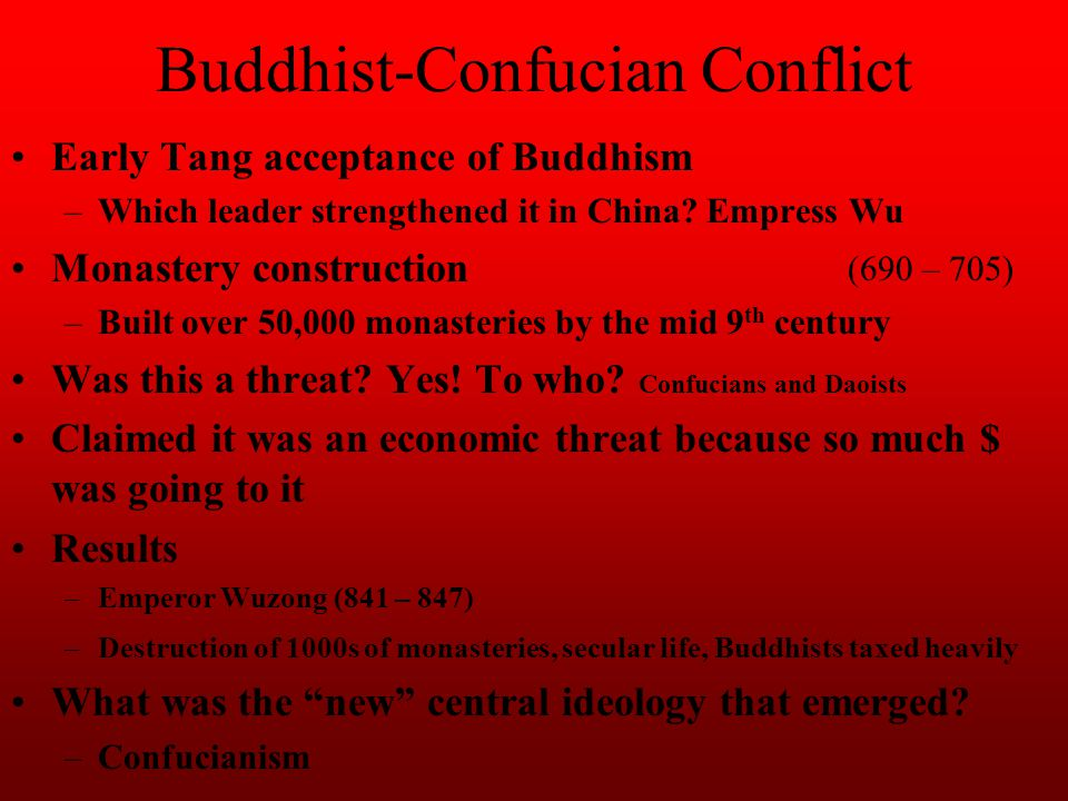 Buddhist-Confucian Conflict Early Tang acceptance of Buddhism –Which leader strengthened it in China? Empress Wu Monastery construction –Built over 50